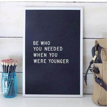 6358987771957878081041774765_be-who-you-needed-when-you-were-younger